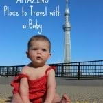 Why Japan is an Amazing Place to Travel with a Baby