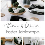 collage of black and white tablescape photos with text overlay reading black and white Easter tablescape