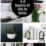 "Collage of gift ideas for women with text overlay reading ""25 Beautiful DIY Gifts for Women"""