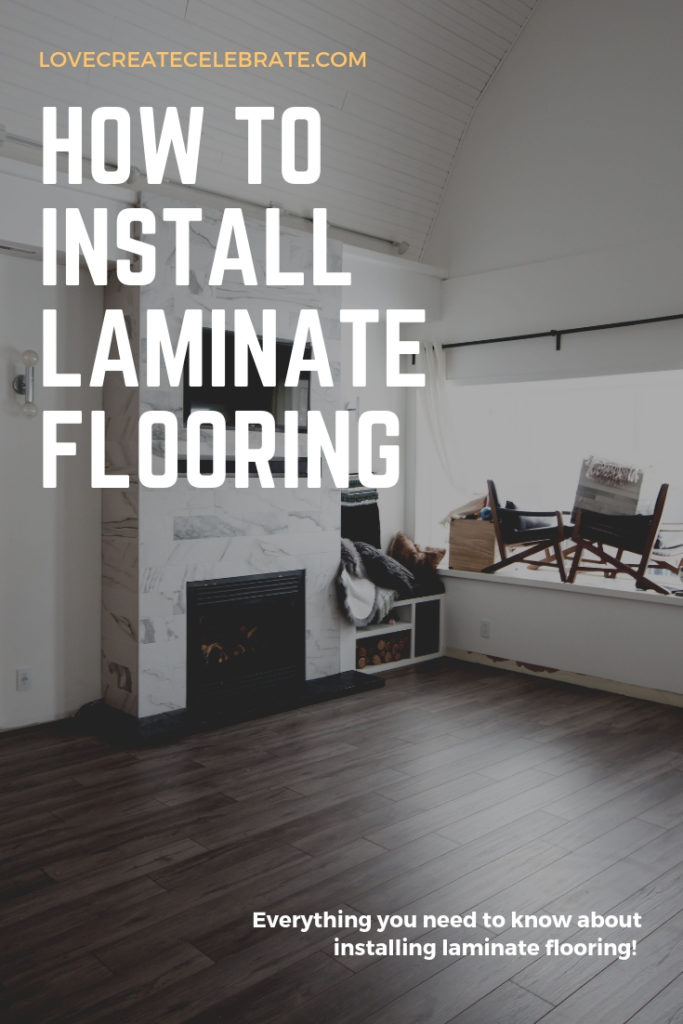 """photo of new laminate flooring installed with text overlay reading """"How to install laminate flooring https://lovecreatecelebrate.com"""