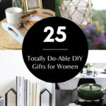 "Collage of DIY Gifts for Women with text overlay reading ""25 Totally Do-Able DIY Gifts for Women"""
