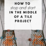 "mid-tile project with text overlay reading ""how to stop and start in the middle of a tile project"""