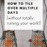 "tiling and heated flooring project with text overlay reading ""how to tile over multiple days"""