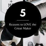 5 reasons to love the cricut maker