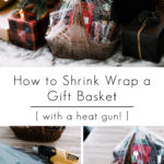 "Gift Basket Heat Gun photos with text overlay reading, ""how to shrink wrap a gift basket"""