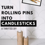 Candlestick holders with text reading Turn rolling pins into candlesticks