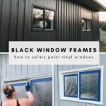 collage of painted black windows with text reading Black Window Frames - how to safely paint vinyl windows